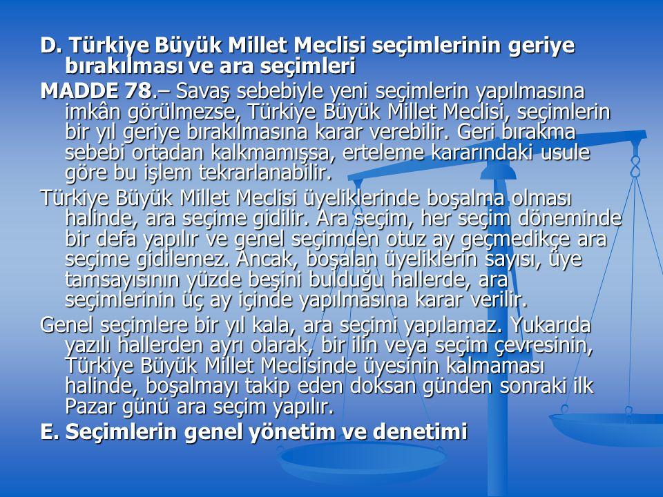 D. Türkiye Büyük Millet Meclisi seçimlerinin geriye bırakılması ve ara seçimleri MADDE 78.– Savaş sebebiyle yeni seçimlerin yapılmasına imkân görülmez