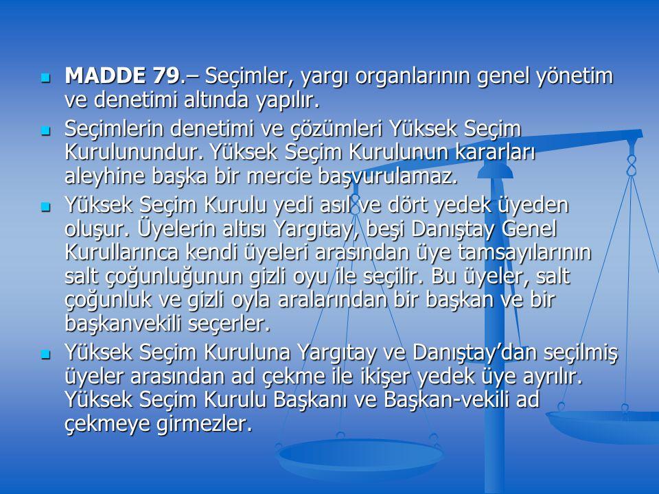 MADDE 79.– Seçimler, yargı organlarının genel yönetim ve denetimi altında yapılır.