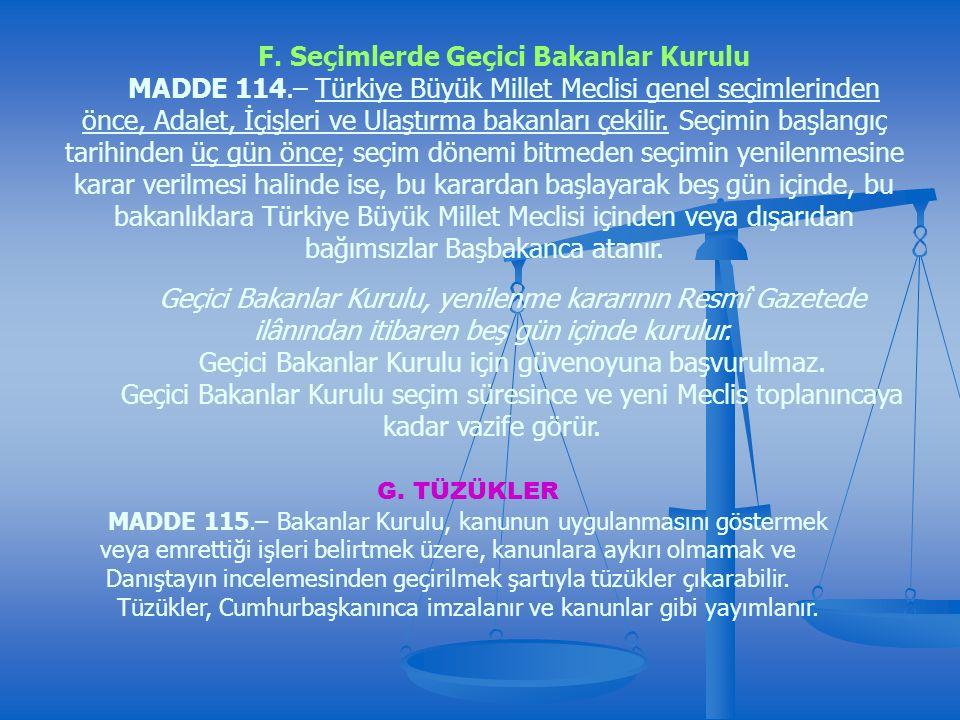 F. Seçimlerde Geçici Bakanlar Kurulu MADDE 114.– Türkiye Büyük Millet Meclisi genel seçimlerinden önce, Adalet, İçişleri ve Ulaştırma bakanları çekili