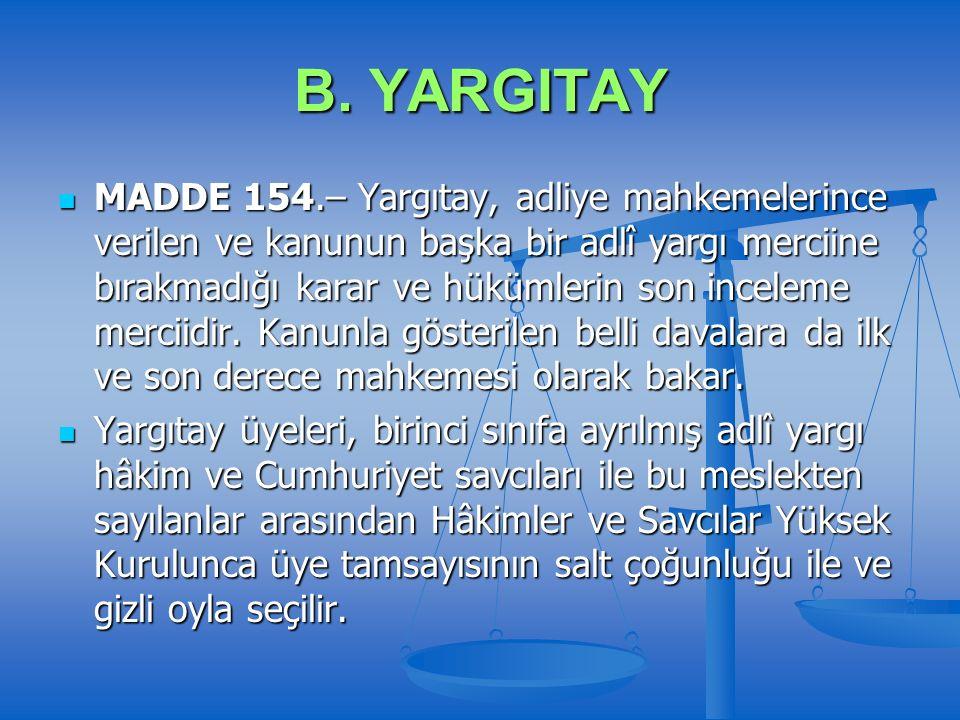 B. YARGITAY MADDE 154.– Yargıtay, adliye mahkemelerince verilen ve kanunun başka bir adlî yargı merciine bırakmadığı karar ve hükümlerin son inceleme
