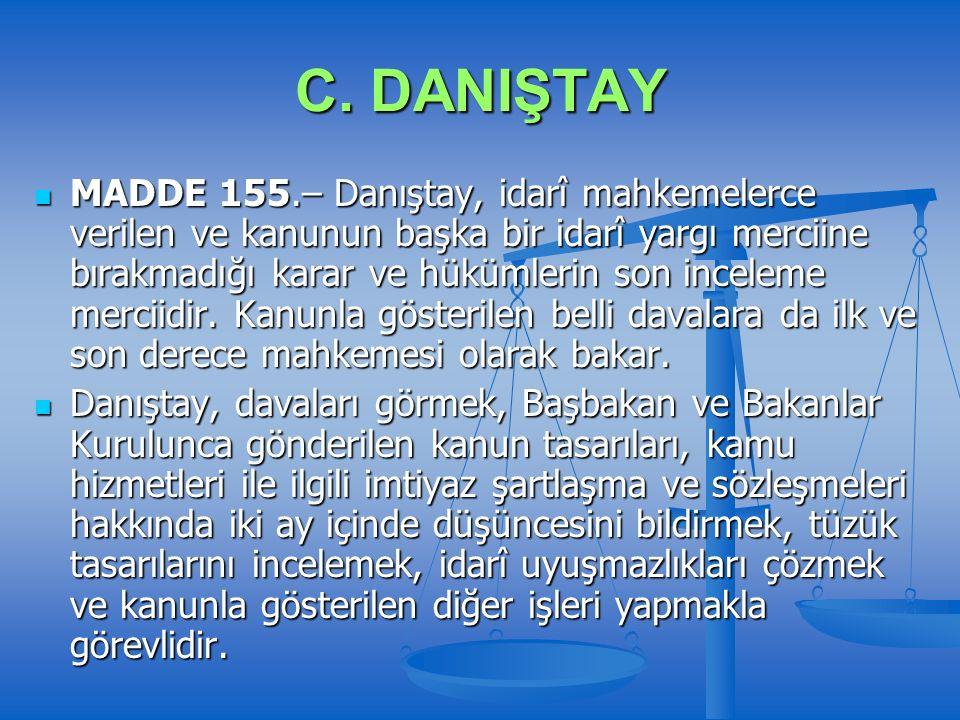 C. DANIŞTAY MADDE 155.– Danıştay, idarî mahkemelerce verilen ve kanunun başka bir idarî yargı merciine bırakmadığı karar ve hükümlerin son inceleme me