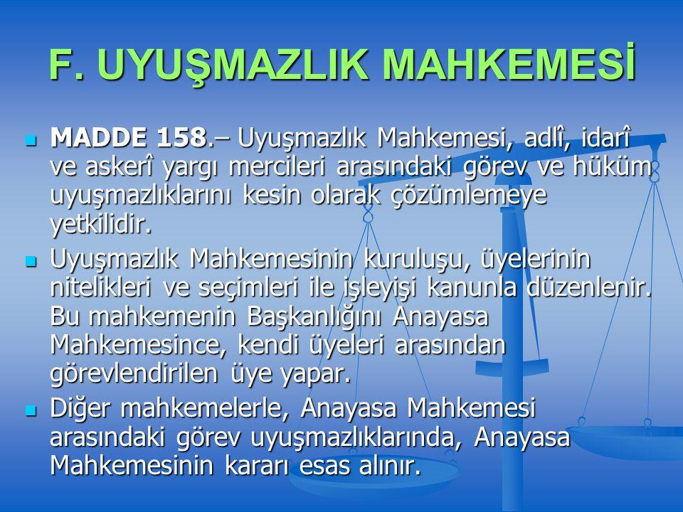 F. UYUŞMAZLIK MAHKEMESİ MADDE 158.– Uyuşmazlık Mahkemesi, adlî, idarî ve askerî yargı mercileri arasındaki görev ve hüküm uyuşmazlıklarını kesin olara
