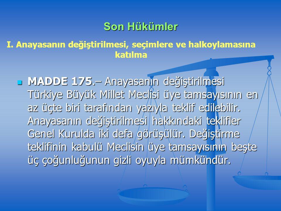 Son Hükümler MADDE 175.– Anayasanın değiştirilmesi Türkiye Büyük Millet Meclisi üye tamsayısının en az üçte biri tarafından yazıyla teklif edilebilir.