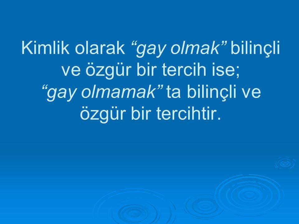 """Kimlik olarak """"gay olmak"""" bilinçli ve özgür bir tercih ise; """"gay olmamak"""" ta bilinçli ve özgür bir tercihtir."""