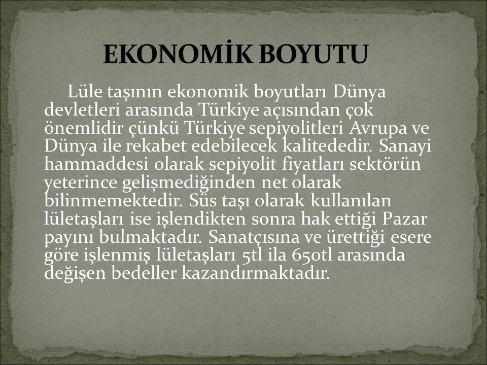 Lüle taşının ekonomik boyutları Dünya devletleri arasında Türkiye açısından çok önemlidir çünkü Türkiye sepiyolitleri Avrupa ve Dünya ile rekabet edeb