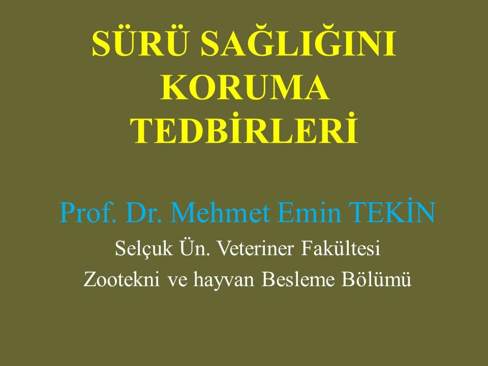 SÜRÜ SAĞLIĞINI KORUMA TEDBİRLERİ Prof.Dr. Mehmet Emin TEKİN Selçuk Ün.