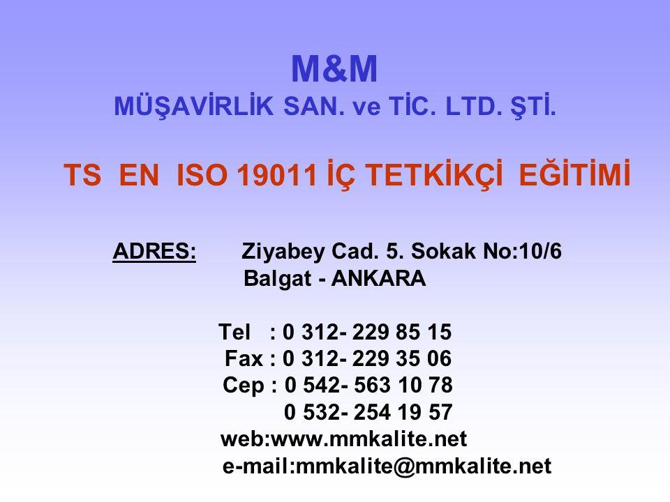 M&M MÜŞAVİRLİK SAN. ve TİC. LTD. ŞTİ. TS EN ISO 19011 İÇ TETKİKÇİ EĞİTİMİ ADRES: Ziyabey Cad. 5. Sokak No:10/6 Balgat - ANKARA Tel : 0 312- 229 85 15