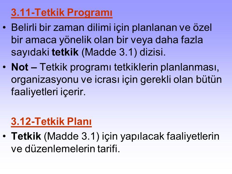 3.11-Tetkik Programı Belirli bir zaman dilimi için planlanan ve özel bir amaca yönelik olan bir veya daha fazla sayıdaki tetkik (Madde 3.1) dizisi. No