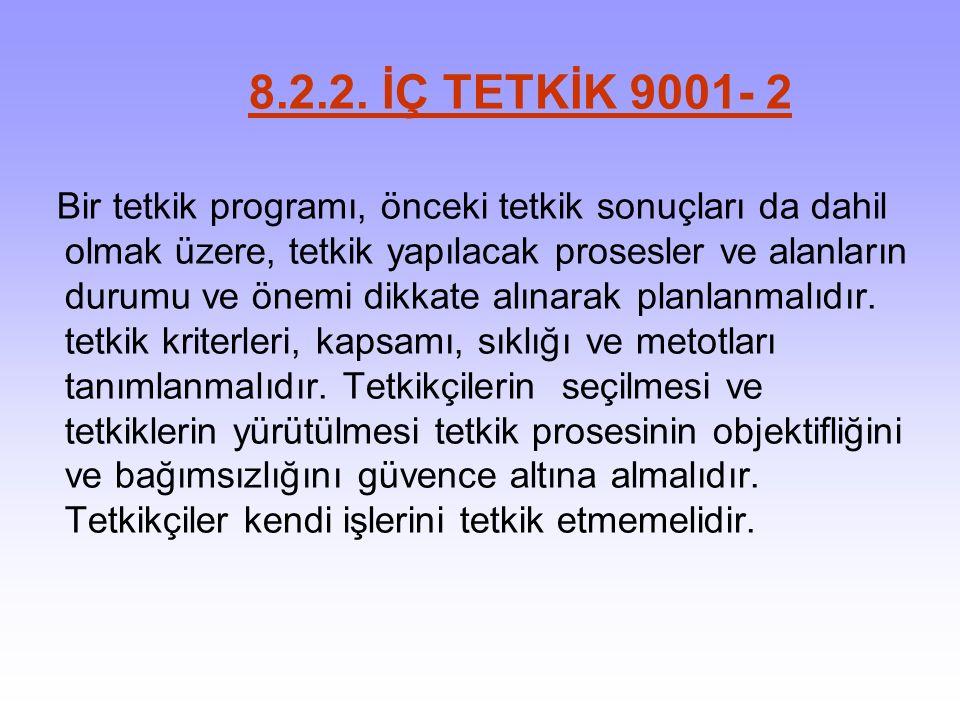 TETKİK EDİLECEK FAALİYETLER /ELEMANLAR 1-KALİTE SİSTEMİNİN TETKİKİ 2-PROSESLERİN TETKİKİ 3-ÜRÜN KALİTESİNİN TETKİKİ 4-HİZMET KALİTESİNİN TETKİKİ