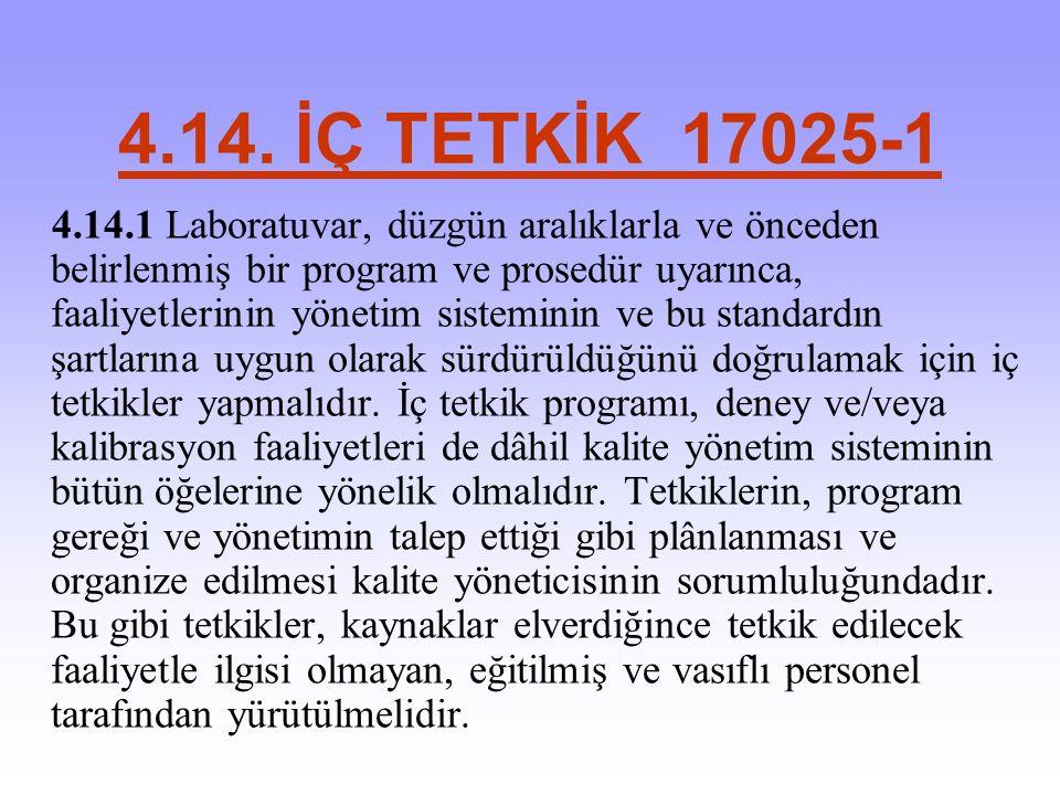 4.14. İÇ TETKİK 17025-1 4.14.1 Laboratuvar, düzgün aralıklarla ve önceden belirlenmiş bir program ve prosedür uyarınca, faaliyetlerinin yönetim sistem