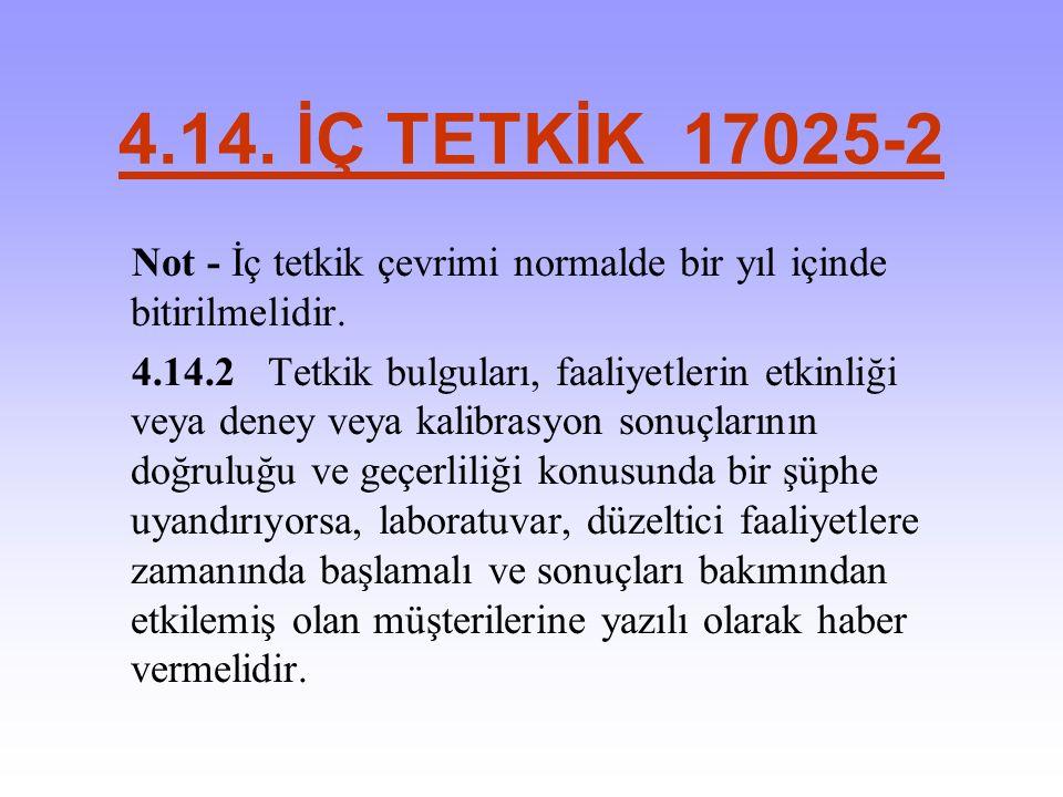 4.14. İÇ TETKİK 17025-2 Not - İç tetkik çevrimi normalde bir yıl içinde bitirilmelidir. 4.14.2Tetkik bulguları, faaliyetlerin etkinliği veya deney vey