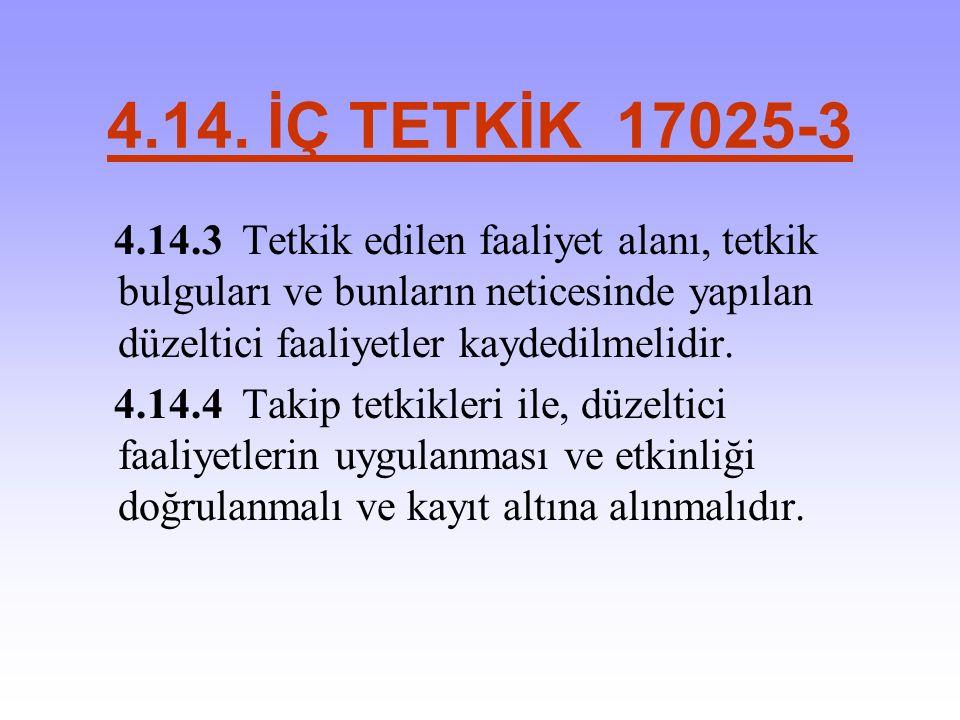 4.14. İÇ TETKİK 17025-3 4.14.3Tetkik edilen faaliyet alanı, tetkik bulguları ve bunların neticesinde yapılan düzeltici faaliyetler kaydedilmelidir. 4.