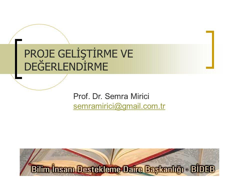 PROJE GELİŞTİRME VE DEĞERLENDİRME Prof. Dr. Semra Mirici semramirici@gmail.com.tr semramirici@gmail.com.tr