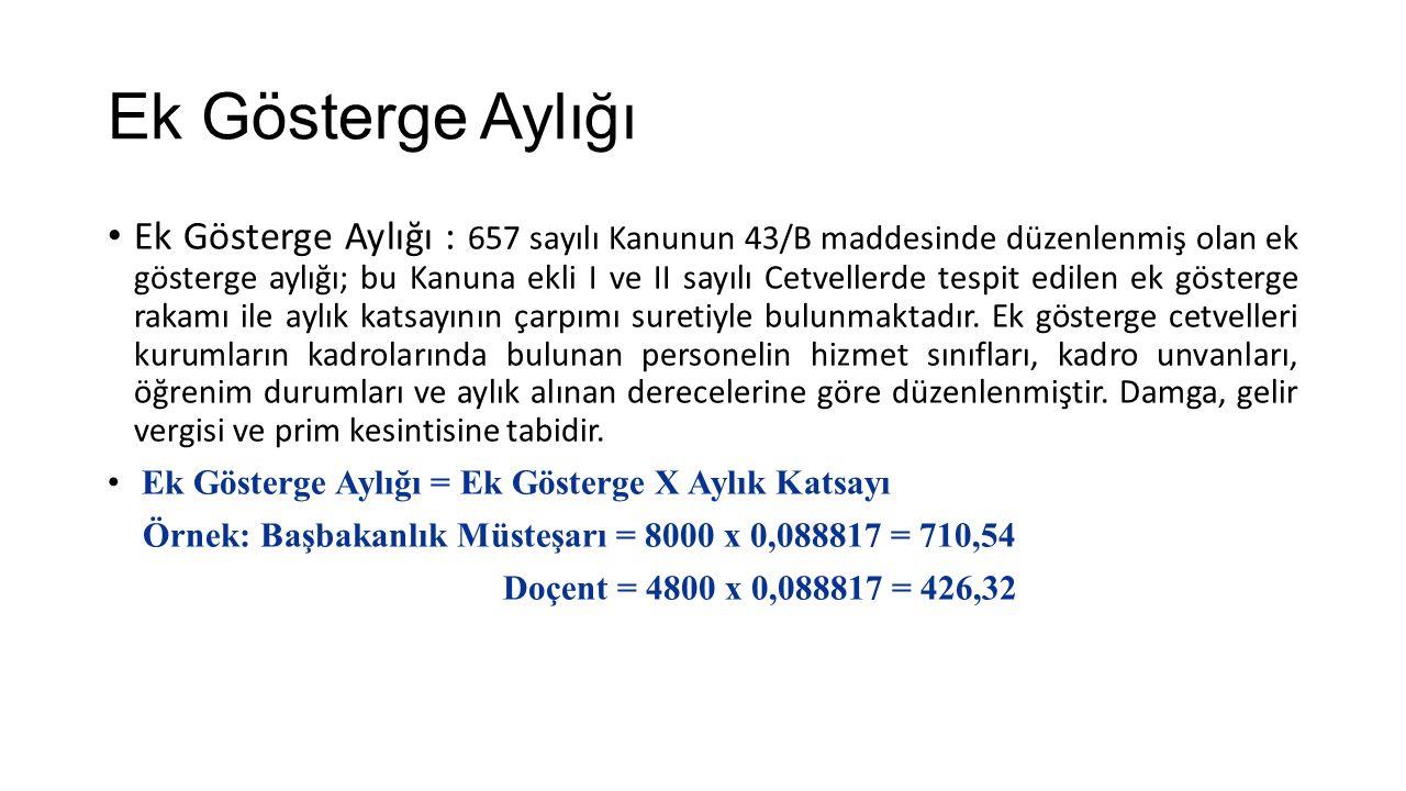 Ek Gösterge Aylığı Ek Gösterge Aylığı : 657 sayılı Kanunun 43/B maddesinde düzenlenmiş olan ek gösterge aylığı; bu Kanuna ekli I ve II sayılı Cetvelle
