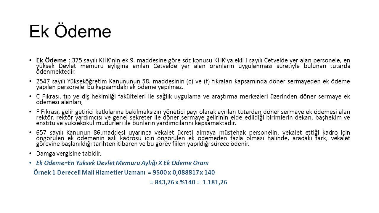 Ek Ödeme Ek Ödeme : 375 sayılı KHK'nin ek 9. maddesine göre söz konusu KHK'ya ekli I sayılı Cetvelde yer alan personele, en yüksek Devlet memuru aylığ