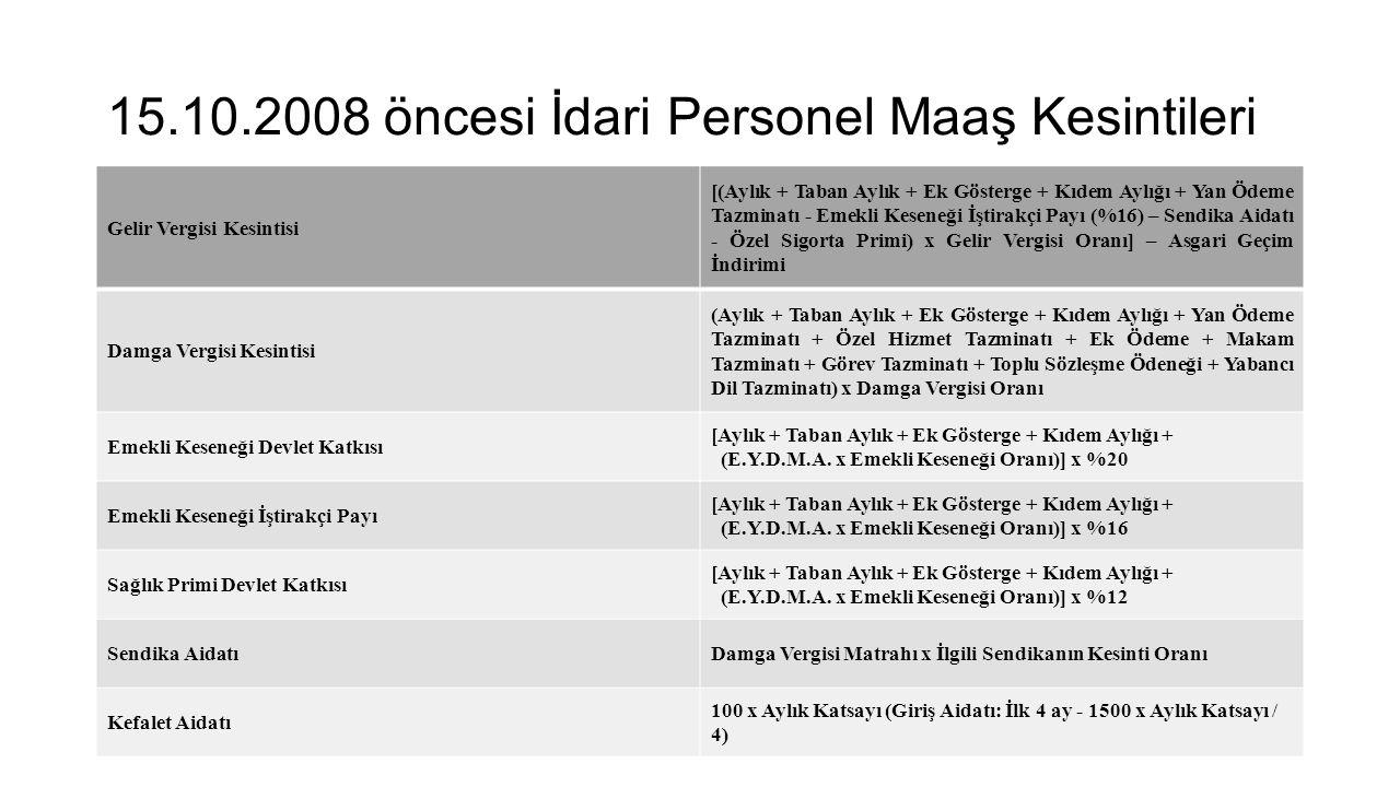 15.10.2008 öncesi İdari Personel Maaş Kesintileri Gelir Vergisi Kesintisi [(Aylık + Taban Aylık + Ek Gösterge + Kıdem Aylığı + Yan Ödeme Tazminatı - E
