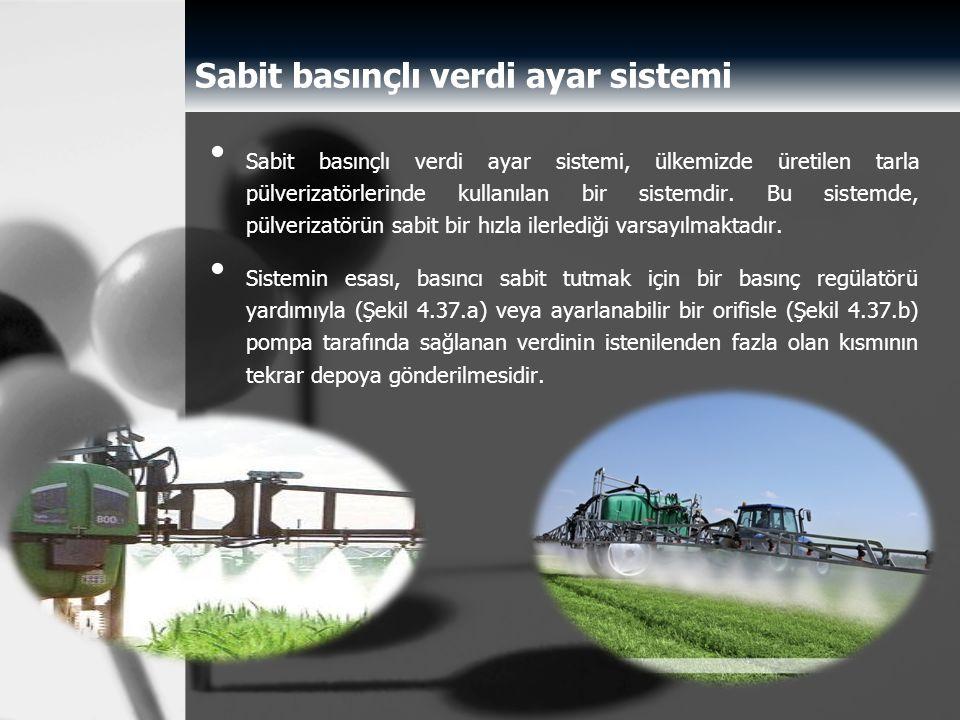 Sabit basınçlı verdi ayar sistemi Sabit basınçlı verdi ayar sistemi, ülkemizde üretilen tarla pülverizatörlerinde kullanılan bir sistemdir. Bu sistemd
