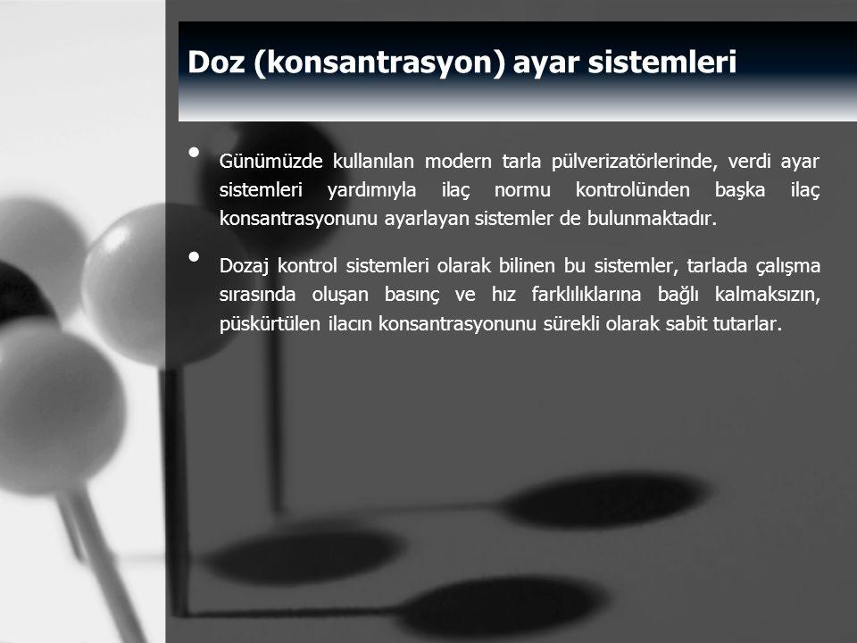 Doz (konsantrasyon) ayar sistemleri Günümüzde kullanılan modern tarla pülverizatörlerinde, verdi ayar sistemleri yardımıyla ilaç normu kontrolünden ba