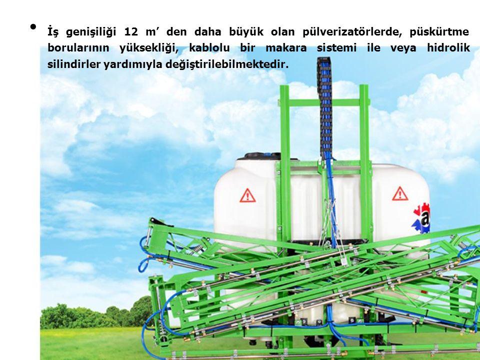 İş genişiliği 12 m' den daha büyük olan pülverizatörlerde, püskürtme borularının yüksekliği, kablolu bir makara sistemi ile veya hidrolik silindirler