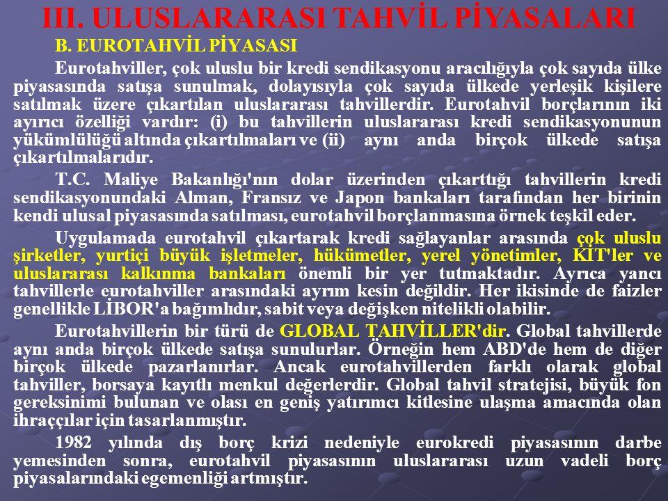 B. EUROTAHVİL PİYASASI Eurotahviller, çok uluslu bir kredi sendikasyonu aracılığıyla çok sayıda ülke piyasasında satışa sunulmak, dolayısıyla çok sayı
