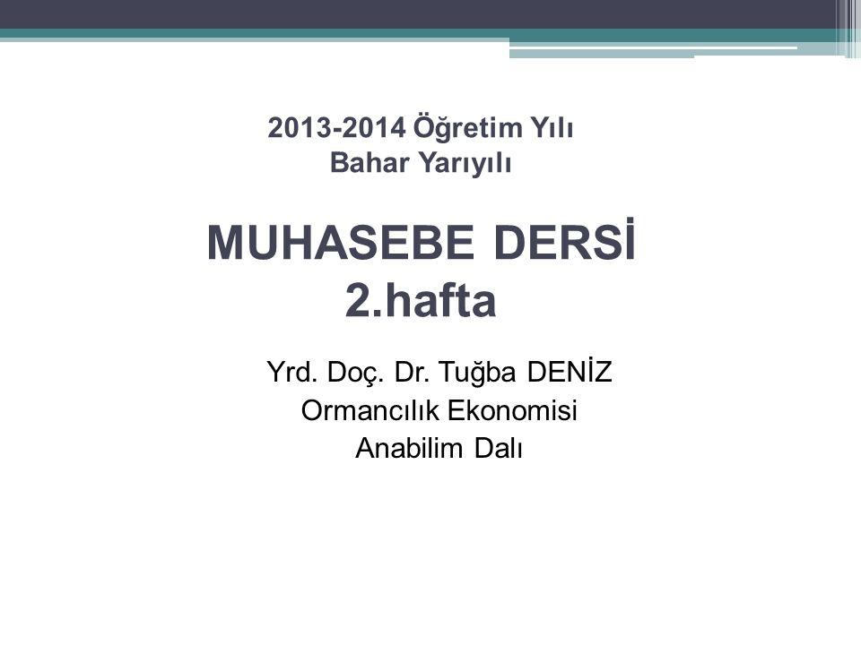 2013-2014 Öğretim Yılı Bahar Yarıyılı MUHASEBE DERSİ 2.hafta Yrd.