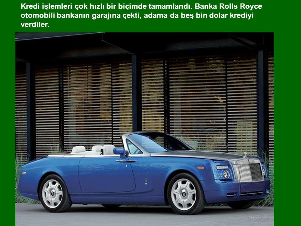 Adam cebinden Rolls Royce'un anahtarını çıkardı, bankanın müşteri temsilcisine uzattı: çok acelem var, uçağa yetişecegim. dedi.