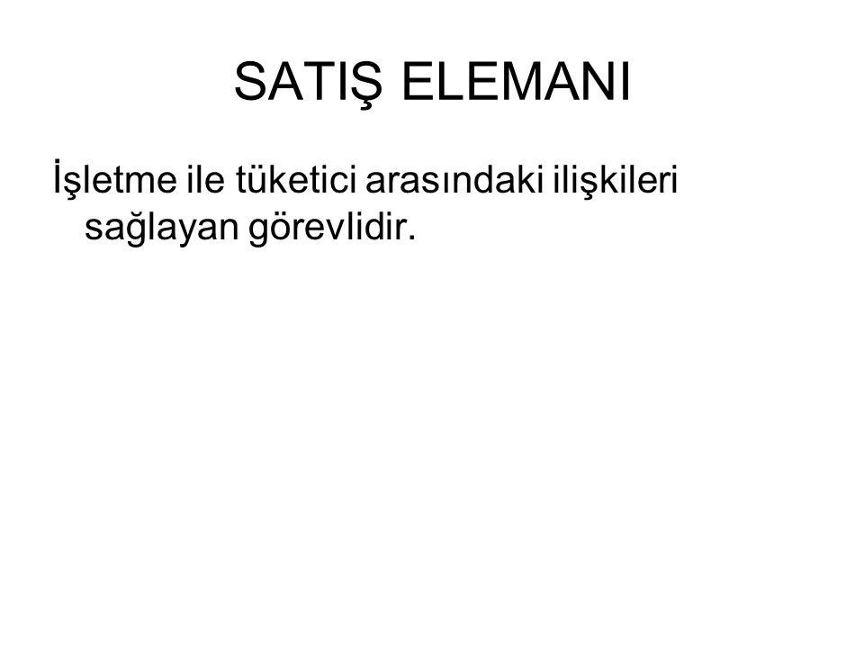 SATIŞ ELEMANI İşletme ile tüketici arasındaki ilişkileri sağlayan görevlidir.