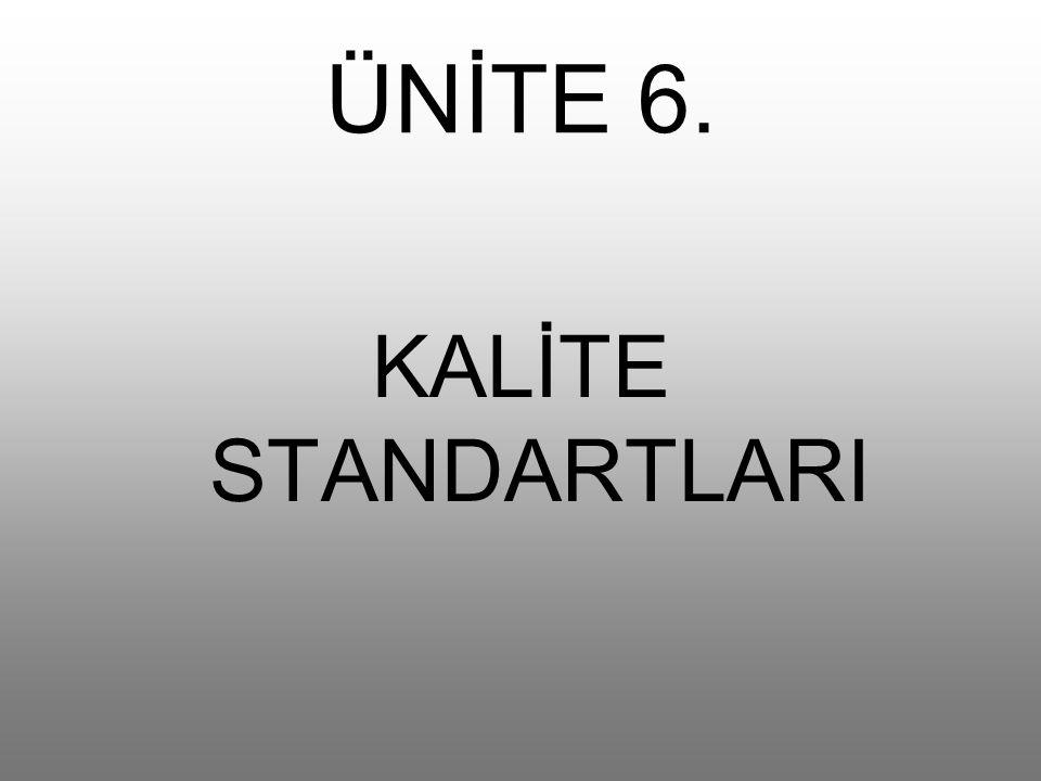 ÜNİTE 6. KALİTE STANDARTLARI