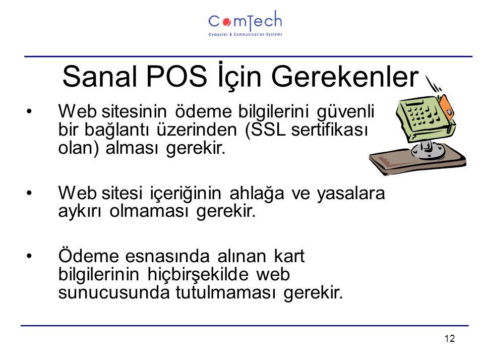 12 Sanal POS İçin Gerekenler Web sitesinin ödeme bilgilerini güvenli bir bağlantı üzerinden (SSL sertifikası olan) alması gerekir.