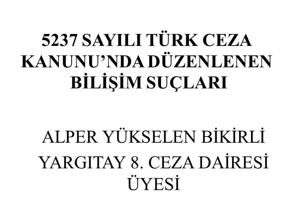 5237 SAYILI TÜRK CEZA KANUNU'NDA DÜZENLENEN BİLİŞİM SUÇLARI ALPER YÜKSELEN BİKİRLİ YARGITAY 8.