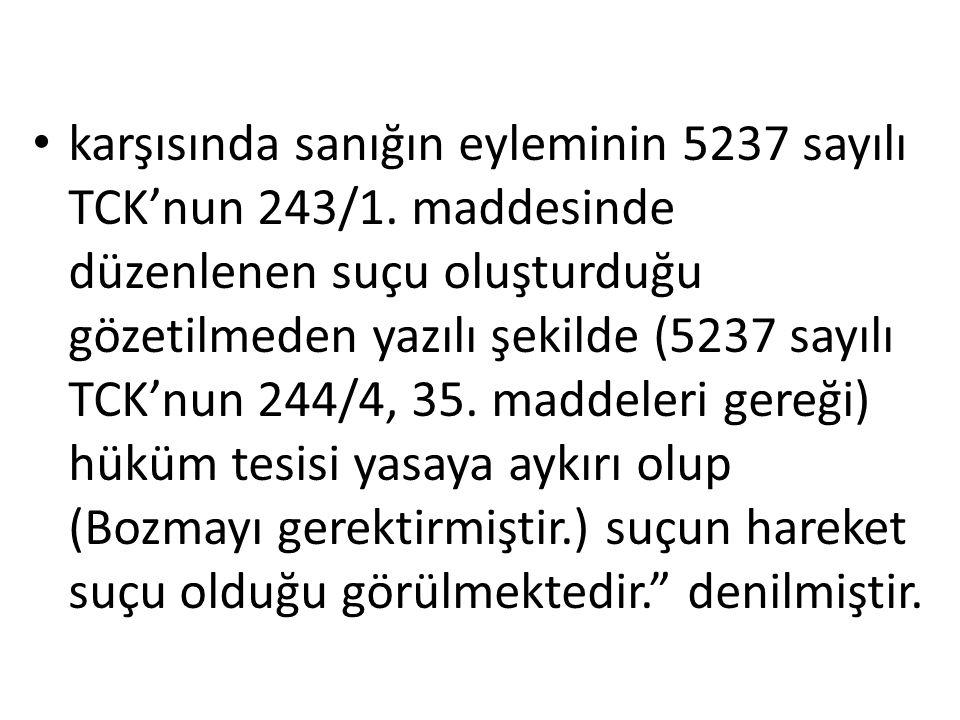 karşısında sanığın eyleminin 5237 sayılı TCK'nun 243/1.