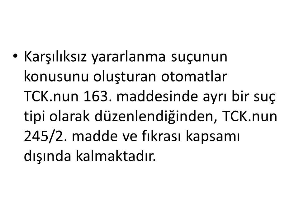 Karşılıksız yararlanma suçunun konusunu oluşturan otomatlar TCK.nun 163.