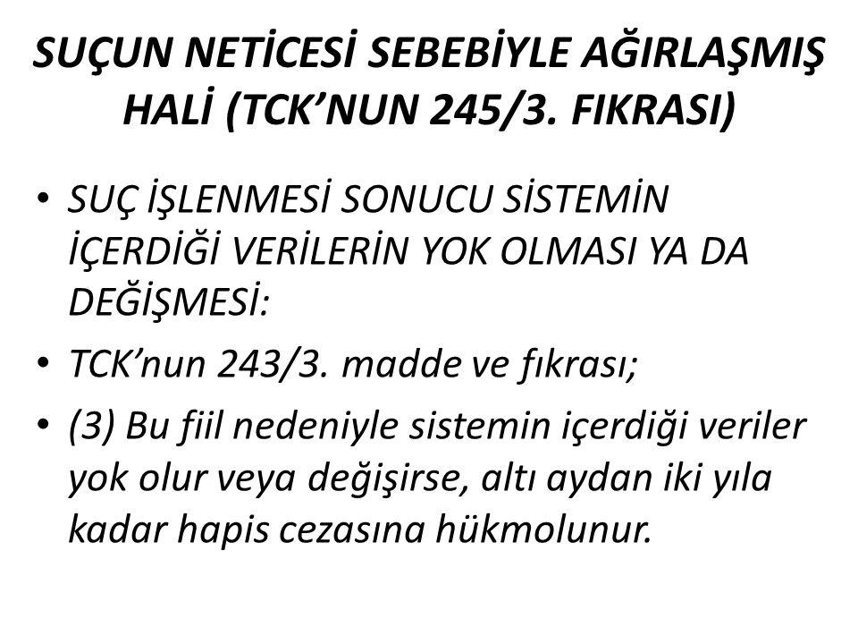 SUÇUN NETİCESİ SEBEBİYLE AĞIRLAŞMIŞ HALİ (TCK'NUN 245/3.