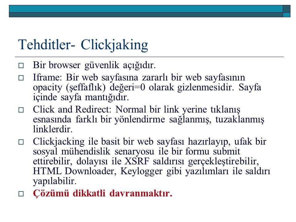 Tehditler- Clickjaking  Bir browser güvenlik açığıdır.  Iframe: Bir web sayfasına zararlı bir web sayfasının opacity (şeffaflık) değeri=0 olarak giz