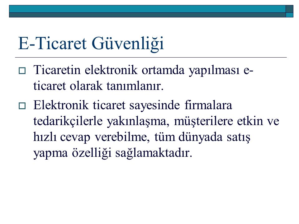 E-Ticaret Güvenliği  Ticaretin elektronik ortamda yapılması e- ticaret olarak tanımlanır.