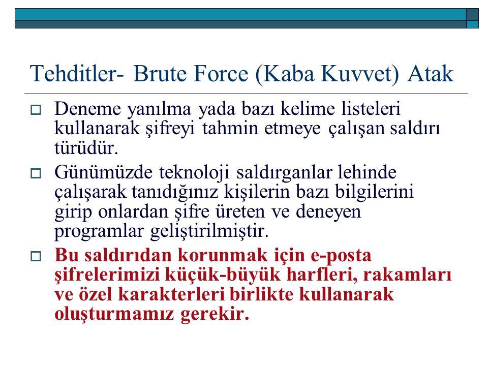 Tehditler- Brute Force (Kaba Kuvvet) Atak  Deneme yanılma yada bazı kelime listeleri kullanarak şifreyi tahmin etmeye çalışan saldırı türüdür.