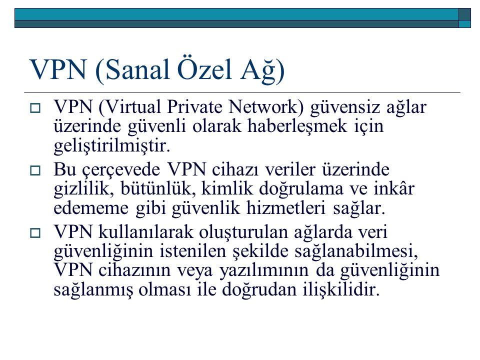 VPN (Sanal Özel Ağ)  VPN (Virtual Private Network) güvensiz ağlar üzerinde güvenli olarak haberleşmek için geliştirilmiştir.  Bu çerçevede VPN cihaz