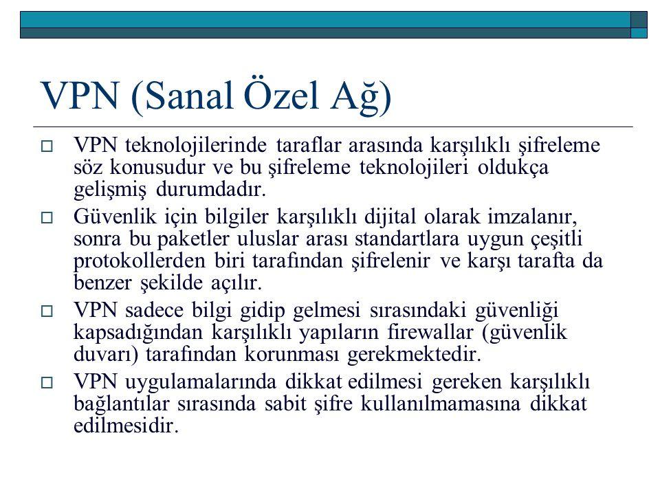 VPN (Sanal Özel Ağ)  VPN teknolojilerinde taraflar arasında karşılıklı şifreleme söz konusudur ve bu şifreleme teknolojileri oldukça gelişmiş durumda