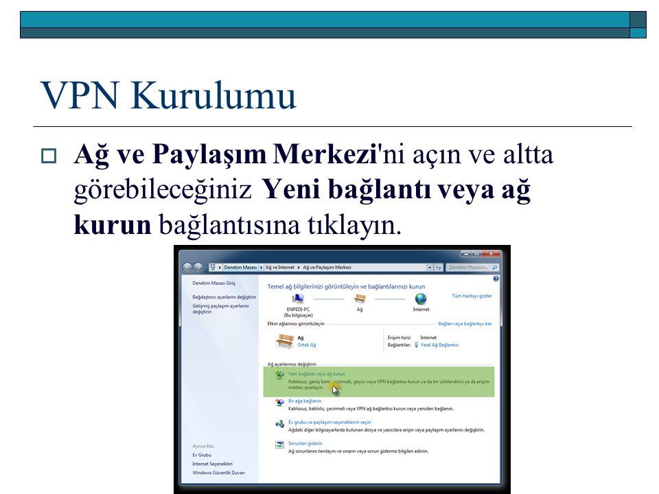 VPN Kurulumu  Ağ ve Paylaşım Merkezi ni açın ve altta görebileceğiniz Yeni bağlantı veya ağ kurun bağlantısına tıklayın.