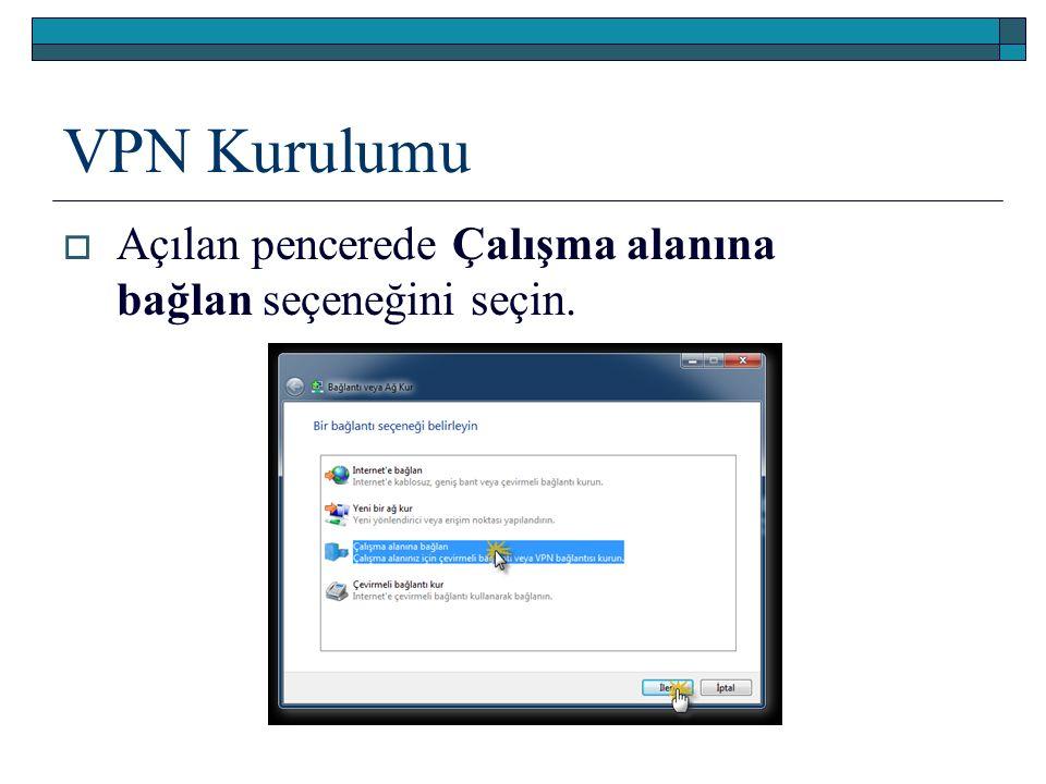 VPN Kurulumu  Açılan pencerede Çalışma alanına bağlan seçeneğini seçin.