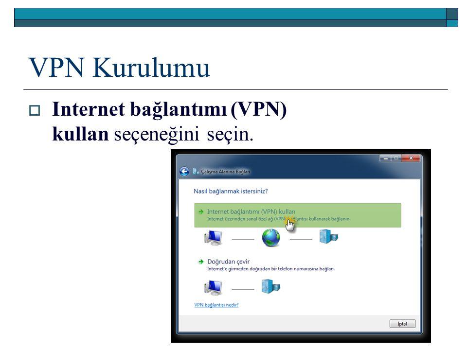 VPN Kurulumu  Internet bağlantımı (VPN) kullan seçeneğini seçin.
