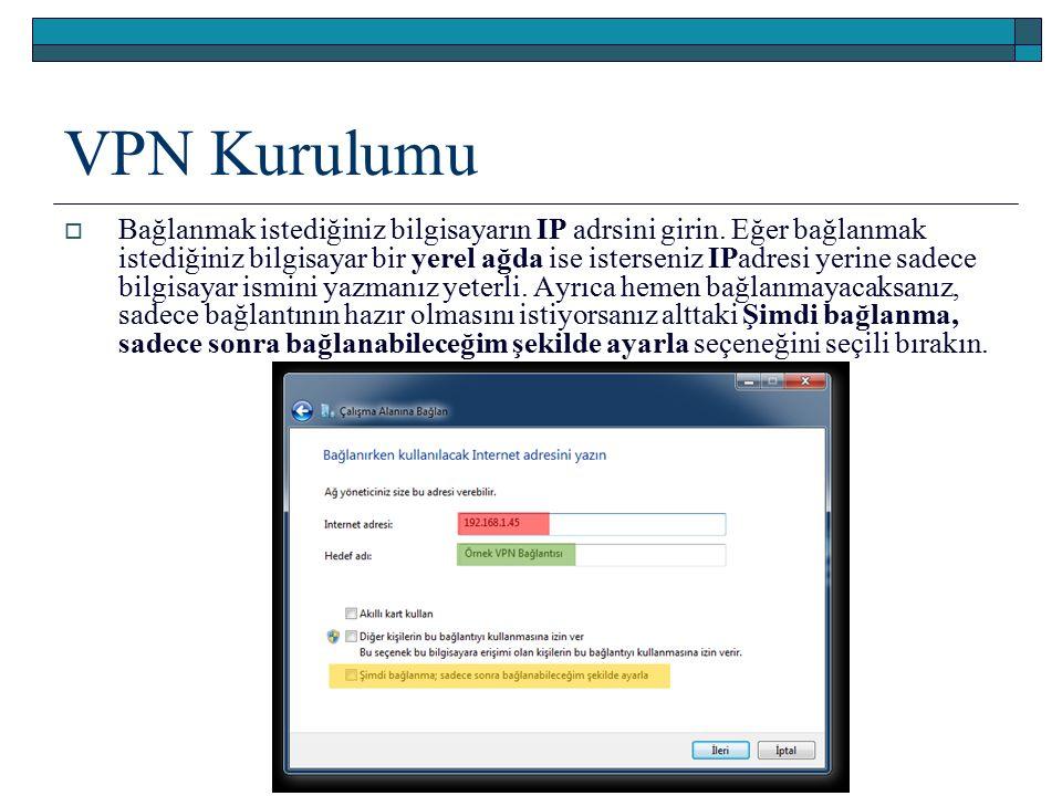 VPN Kurulumu  Bağlanmak istediğiniz bilgisayarın IP adrsini girin. Eğer bağlanmak istediğiniz bilgisayar bir yerel ağda ise isterseniz IPadresi yerin