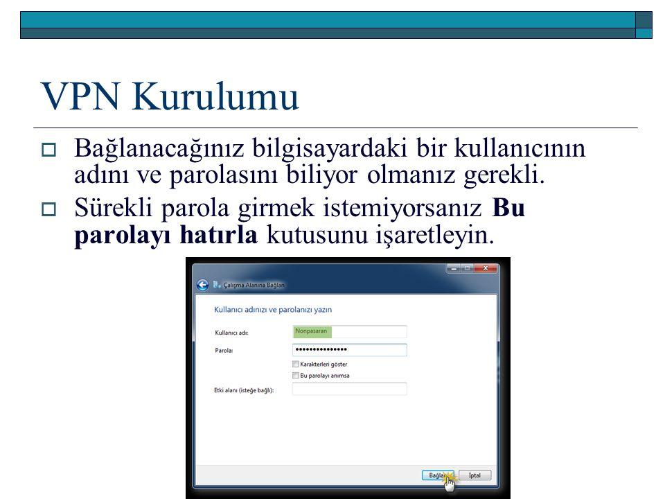 VPN Kurulumu  Bağlanacağınız bilgisayardaki bir kullanıcının adını ve parolasını biliyor olmanız gerekli.  Sürekli parola girmek istemiyorsanız Bu p