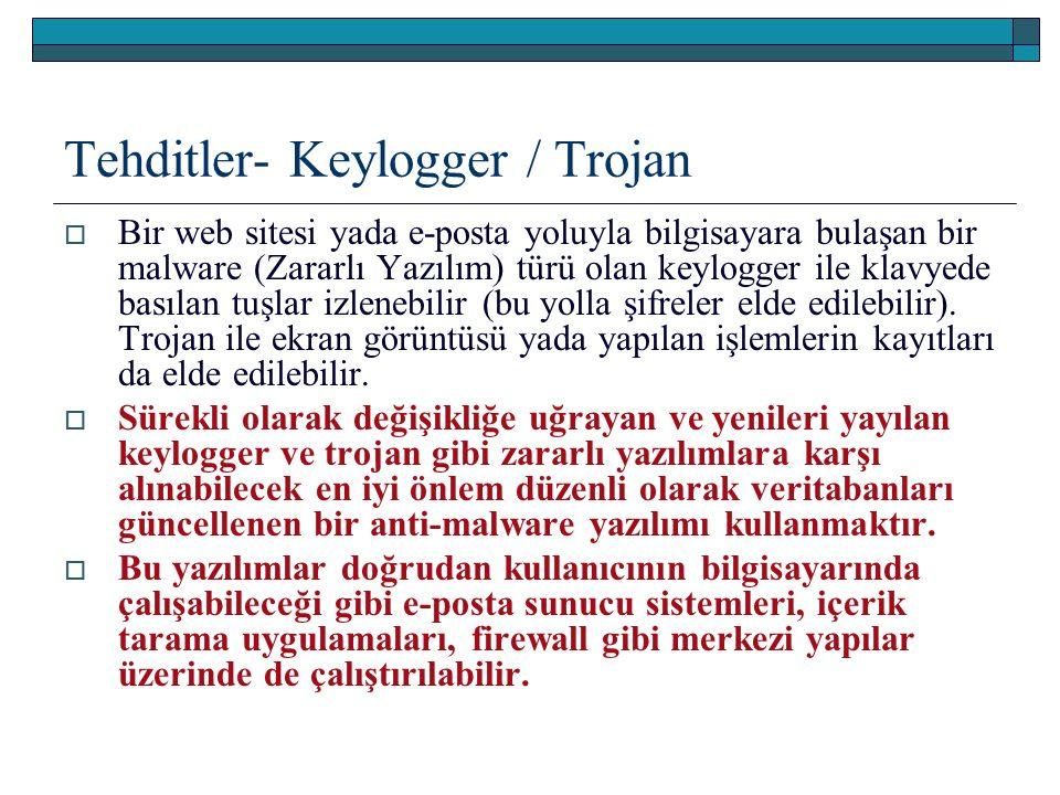 Tehditler- Keylogger / Trojan  Bir web sitesi yada e-posta yoluyla bilgisayara bulaşan bir malware (Zararlı Yazılım) türü olan keylogger ile klavyede basılan tuşlar izlenebilir (bu yolla şifreler elde edilebilir).
