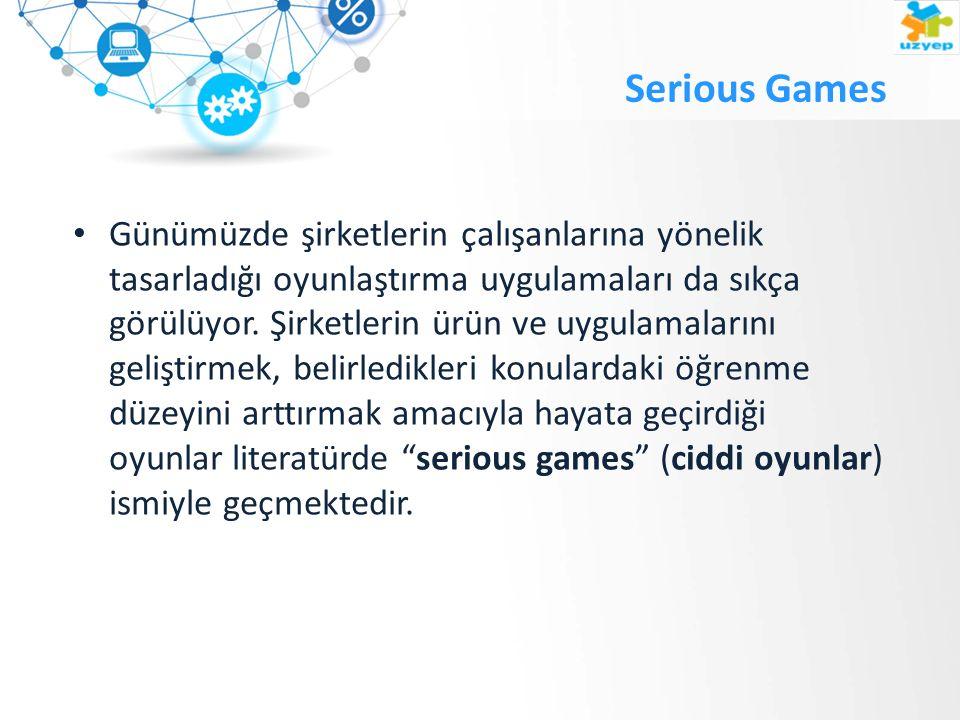 Serious Games Günümüzde şirketlerin çalışanlarına yönelik tasarladığı oyunlaştırma uygulamaları da sıkça görülüyor.