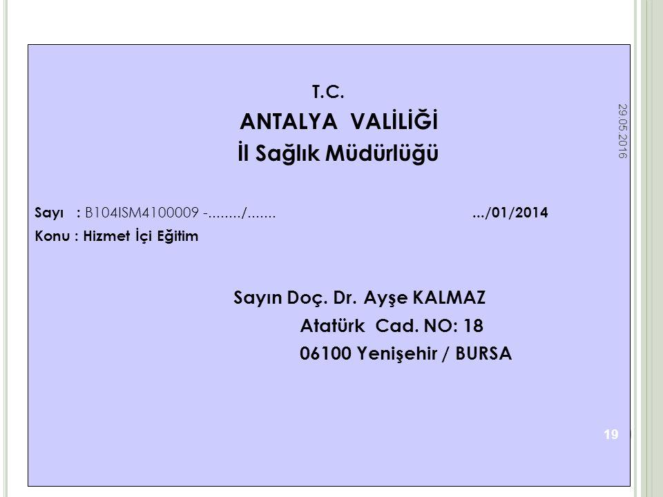 T.C. ANTALYA VALİLİĞİ İl Sağlık Müdürlüğü Sayı : B104ISM4100009 -......../........../01/2014 Konu : Hizmet İçi Eğitim Sayın Doç. Dr. Ayşe KALMAZ Atatü