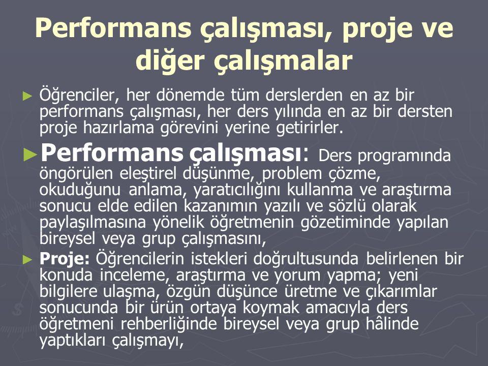 Performans çalışması, proje ve diğer çalışmalar ► ► Öğrenciler, her dönemde tüm derslerden en az bir performans çalışması, her ders yılında en az bir dersten proje hazırlama görevini yerine getirirler.