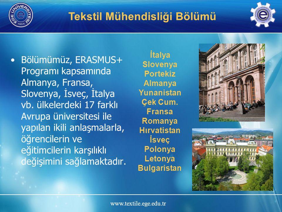 www.textile.ege.edu.tr Tekstil Mühendisliği Bölümü Bölümümüz, ERASMUS+ Programı kapsamında Almanya, Fransa, Slovenya, İsveç, İtalya vb.