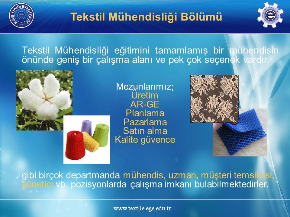 www.textile.ege.edu.tr Tekstil Mühendisliği Bölümü Tekstil Mühendisliği eğitimini tamamlamış bir mühendisin önünde geniş bir çalışma alanı ve pek çok