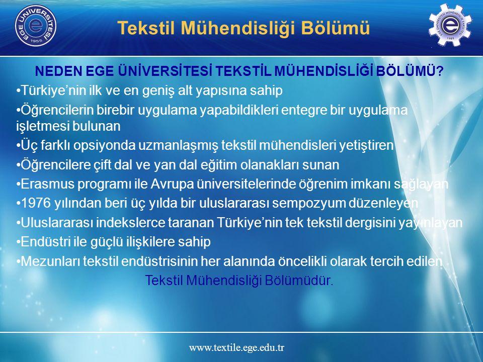 www.textile.ege.edu.tr Tekstil Mühendisliği Bölümü NEDEN EGE ÜNİVERSİTESİ TEKSTİL MÜHENDİSLİĞİ BÖLÜMÜ? Türkiye'nin ilk ve en geniş alt yapısına sahip